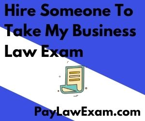 Hire Someone To Take My Business Law Exam